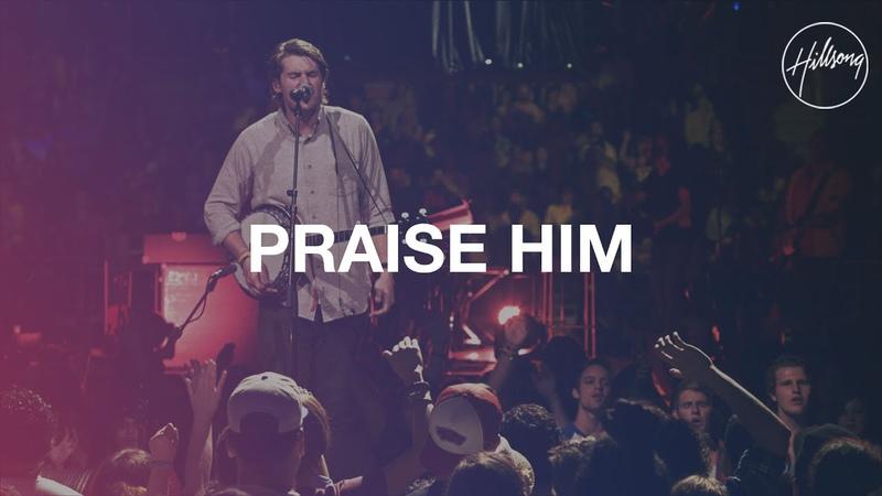 Praise Him - Hillsong Worship