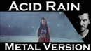 Lorn - Acid Rain (Metal Version) || Artificial Fear