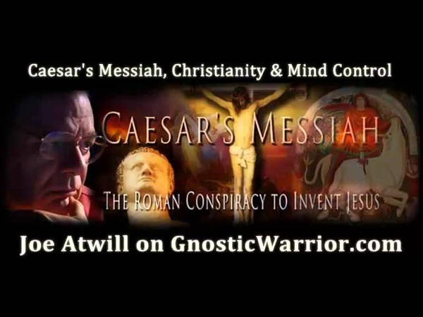 Caesars Messiah, Christianity and Mind Control with Joe Atwill - Gnostic Warrior 26