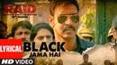 Black Jama Hai LYRICAL RAID Ajay Devgn Ileana D'Cruz Sukhwinder S Amit Trivedi T Series