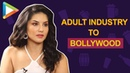 Must Watch: Sunny Leone OPENS UP about her journey to Bollywood from ADULT Entertainment Industry