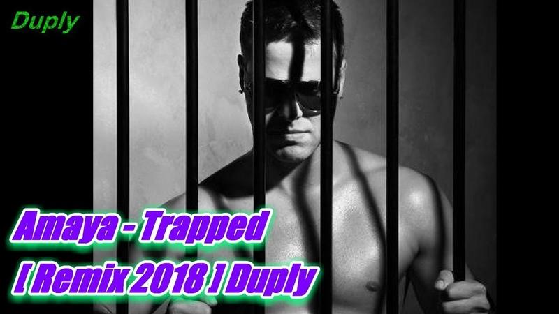 Amaya - Trapped [ HQ Remix 2018 ] Duply