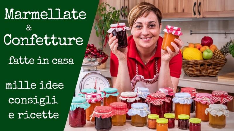 MARMELLATE E CONFETTURE FATTE IN CASA - Mille Idee, Consigli e Ricette Facili