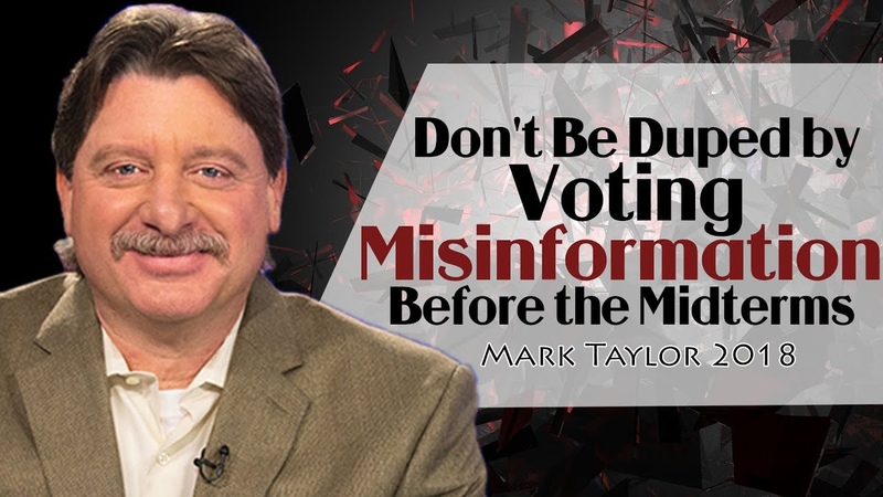 Mark Taylor Prophecy 2018 - Don't Be Duped by Voting Misinformation Before the Midterms
