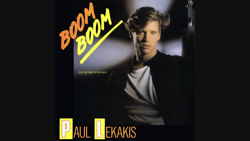 Paul Lekakis - Boom Boom (Let's Go Back To My Room) (1987)