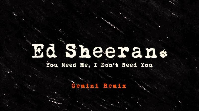 Ed Sheeran - You Need Me, I Dont Need You (Gemini Remix) [Official]