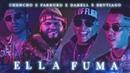 Chencho ➕ Farruko ➕ Darell ➕ Brytiago Ella Fuma Official Video