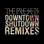 The Presets альбом Downtown Shutdown