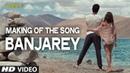 Making of the Song Banjarey Yo Yo Honey Singh Fugly