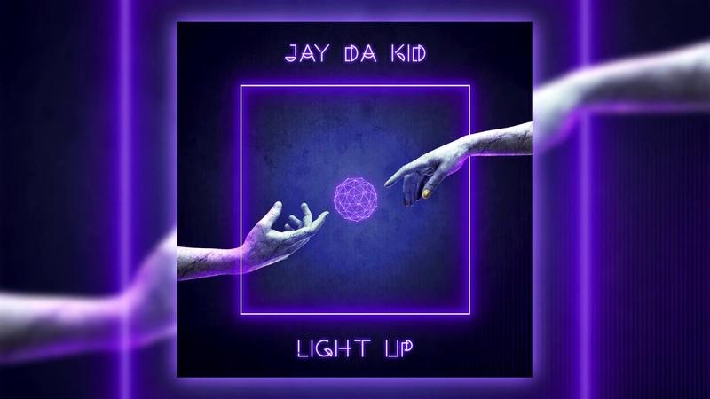 Jay Da Kid - Light up