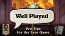 Well Played - Pro Tips for the Late Game