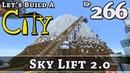 How To Build A City :: Minecraft :: Sky Lift 2.0 :: E266