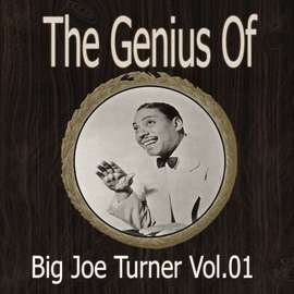 Big Joe Turner альбом The Genius of Big Joe Turner Vol 01