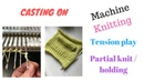 Casting on, Tension Play and Partial Knitting.