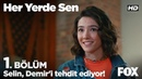 Selin Demir'i tehdit ediyor Her Yerde Sen 1 Bölüm