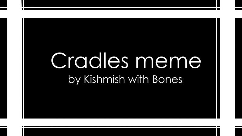 Cradles meme (a little bit of lazy)