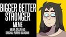 BIGGER BETTER STRONGER   MEME   SALLY FACE