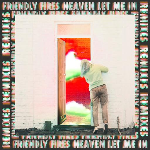 Friendly Fires альбом Heaven Let Me In (Remixes)