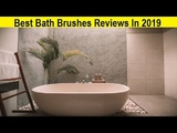 Top 3 Best Bath Brushes Reviews In 2019