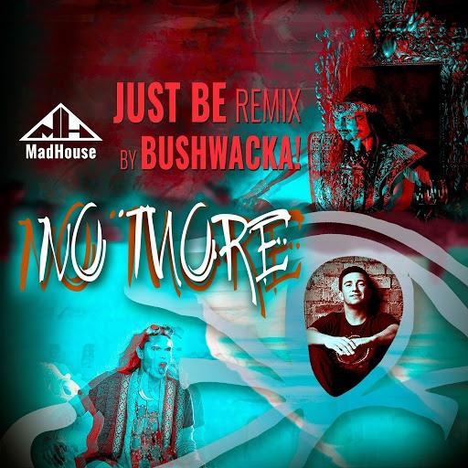 Madhouse альбом No More (Just Be) (Bushwacka Remix)