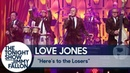 Love Jones Here's to the Losers The Tonight Show Starring Jimmy Fallon