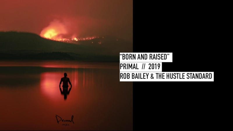 BORN AND RAISED - ROB BAILEY AND THE HUSTLE STANDARD