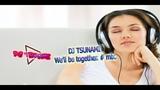 DJ TSUNAMI _ We'll be together. # mix. (Мы будем вместе.) 2018.