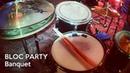 Bloc Party - Banquet (drum cover)