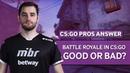 CS:GO Pros Answer: Battle Royale in CSGO, GOOD or BAD?