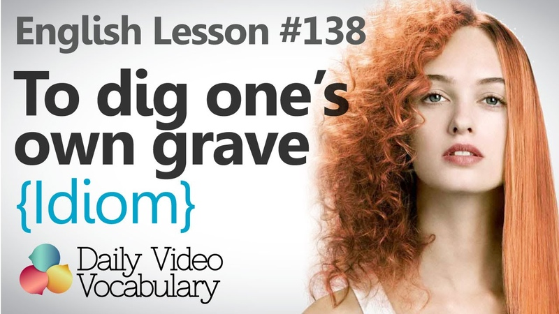 English Lesson 138 – To dig one's own grave (Idiom) - Learn English Conversation Vocabulary