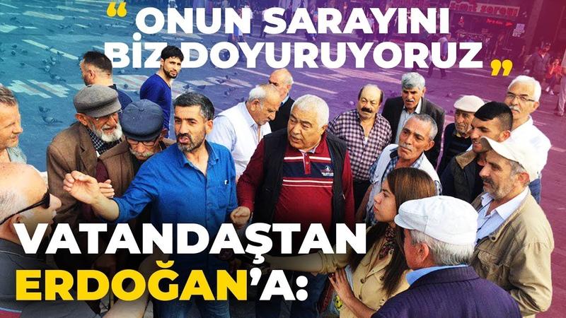 Vatandaştan Erdoğan'a: ONUN SARAYINI BİZ DOYURUYORUZ   Ulus Meydanı