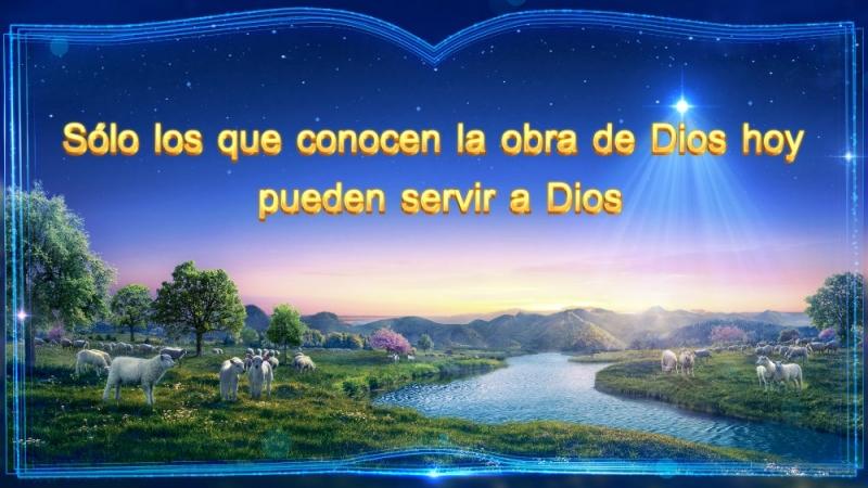 La Palabra de Dios Sólo los que conocen la obra de Dios hoy pueden servir a Dios