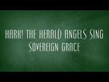 Hark! The Herald Angels Sing - Sovereign Grace