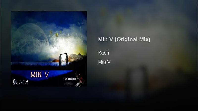 Kach - Min V (Original Mix)