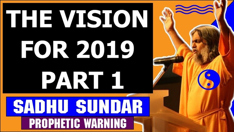 Sadhu Sundar Prophecy November 09 2018 — THE VISION FOR 2019 - PART 1