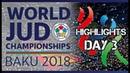 Judo World Championship Baku 2018 Highlights of day 3 judobelarus