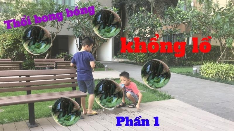An brothers tv - Thổi bong bóng xà phòng cực vui P1