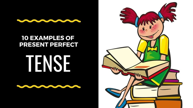 10 Examples of Present Perfect Tense   Present Perfect Tense Examples