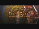 Titan Quest Anniversary Edition прохождение часть 3