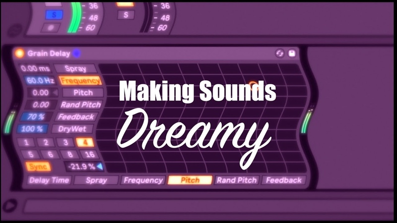 Making Sounds Dreamy with Ableton's Grain Delay
