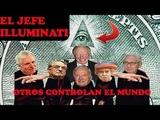 LOS NOMBRES DE LOS JEFES DE LOS ILLUMINATI EL GRUPO SECRETO QUE COTROLA AL MUNDO