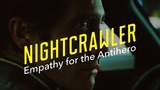Nightcrawler Empathy for the Antihero