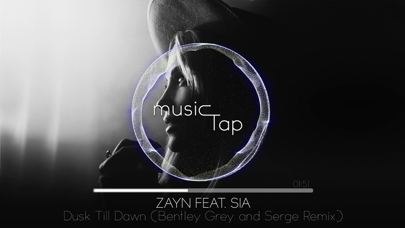 Zayn feat. Sia - Dusk Till Dawn (Bentley Grey Serge Remix)