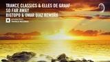 Trance Classics &amp Elles de Graaf - So Far Away (Bigtopo &amp Omar Diaz Extended Rework)