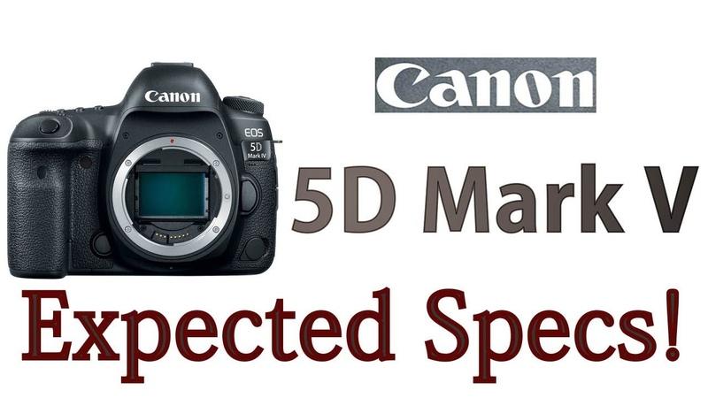 Canon 5D Mark V Expected Specifications ! Upcomming canon full frame King !
