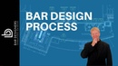 HOW DOES THE BAR DESIGN PROCESS WORK