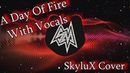 SayMaxWell - A Day Of Fire [SkyluX Cover | MeSky Mastered]