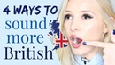 4 Ways to Sound More British | British Accent Pronunciation Lesson