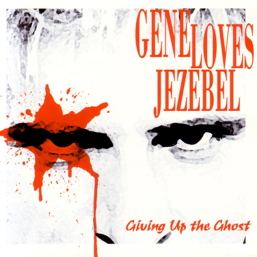 Gene Loves Jezebel альбом Giving Up The Ghost