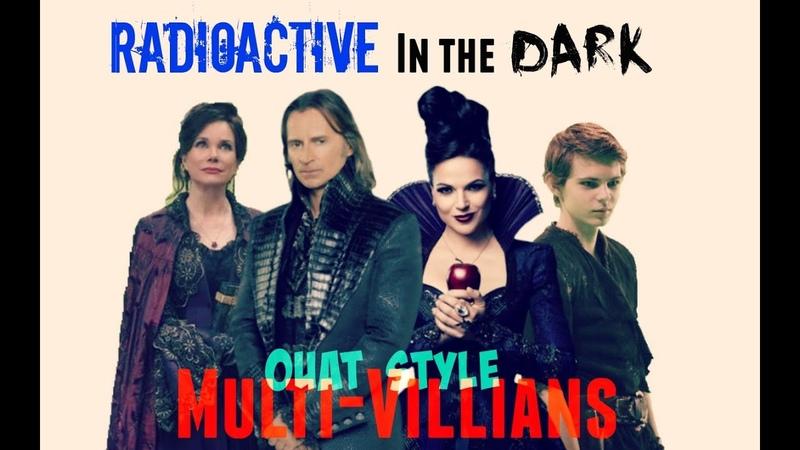 Multi-Villian (OUAT) ≫ Radioactive in the Dark {100}